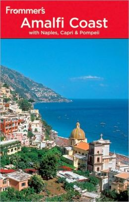 Frommer's The Amalfi Coast with Naples, Capri and Pompeii