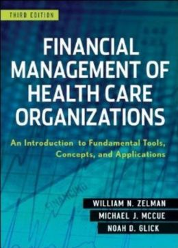 Financial Management of Health Care Organizations - An Introduction to Fundamental Tools, Concepts and Applications