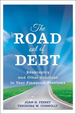 The Road Out of Debt: Bankruptcy and Other Solutions to Your Financial Problems (+ Website)