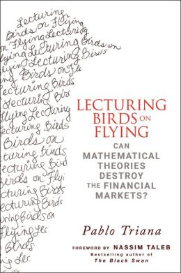Lecturing Birds on Flying: Can Mathematical Theories Destroy the Financial Markets