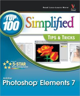 Photoshop Elements 7: Top 100 Simplified Tips and Tricks