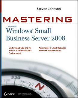 Mastering Microsoft Windows Small Business Server 2008 Steve Johnson