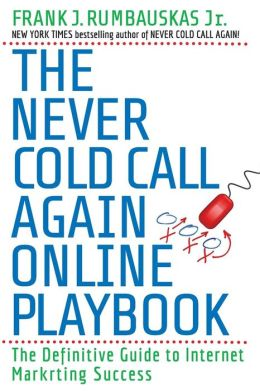 The Never Cold Call Again Online Playbook : The Definitive Guide to Internet Marketing Success
