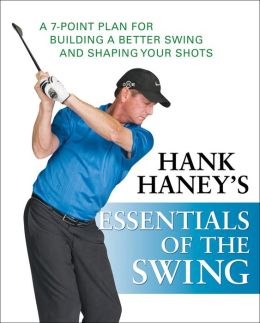 Essentials of the Swing: A 7-Point Plan for Building a Better Swing and Shaping Your Shots