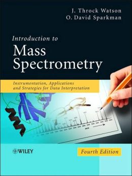 Introduction to Mass Spectrometry: Instrumentation, Applications and Strategies for Data Interpretation