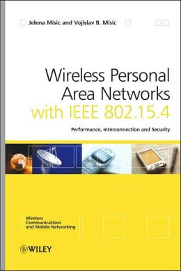 Wireless Personal Area Networks: Performance, Interconnection, and Security with IEEE 802. 15. 4