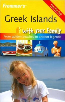 Frommer's Greek Islands with Your Family: From Golden Beaches to Ancient Legends