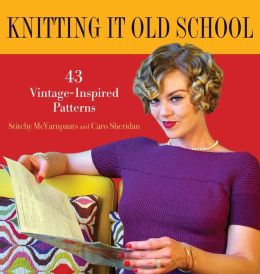 Knitting it Old School: 43 Vintage-Inspired Patterns