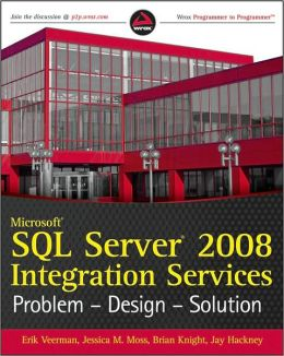 Microsoft SQL Server 2008 Integration Services Problem-Design-Solution