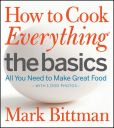 Book Cover Image. Title: How to Cook Everything The Basics:  All You Need to Make Great Food (with 1,000 Photos), Author: Mark Bittman