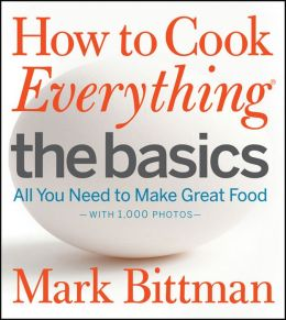 How to Cook Everything The Basics: All You Need to Make Great Food (with 1,000 Photos)