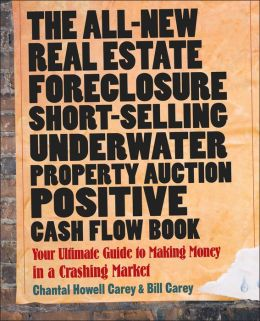 The All-New Real Estate Foreclosure, Short-Selling, Underwater, Property Auction, Positive Cash Flow Book: Your Ultimate Guide to Making Money in a Crashing Market
