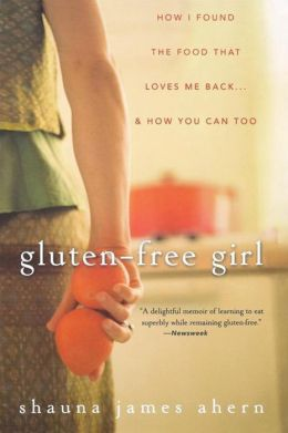 Gluten-Free Girl: How I Found the Food That Loves Me Back...And How You Can Too