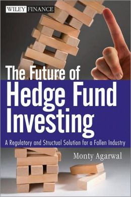 The Future of Hedge Fund Investing: A Regulatory and Structural Solution for a Fallen Industry