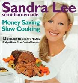 Sandra Lee Semi-Homemade Money-Saving Slow-Cooking: 129 Quick-to-Cook Meals