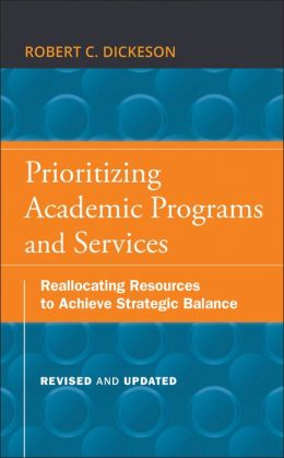 Prioritizing Academic Programs and Services: Reallocating Resources to Achieve Strategic Balance