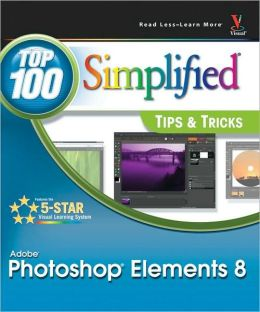 Photoshop Elements 8: Top 100 Simplified Tips and Tricks