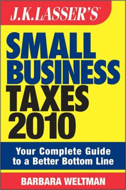 JK Lasser's Small Business Taxes 2010: Your Complete Guide to a Better Bottom Line