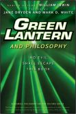 Book Cover Image. Title: Green Lantern and Philosophy:  No Evil Shall Escape this Book, Author: Jane Dryden