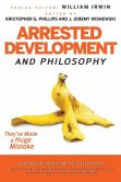 Book Cover Image. Title: Arrested Development and Philosophy:  They've Made a Huge Mistake, Author: William Irwin