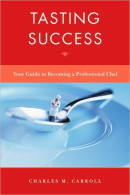Tasting Success: Your Guide to Becomming a Professional Chef