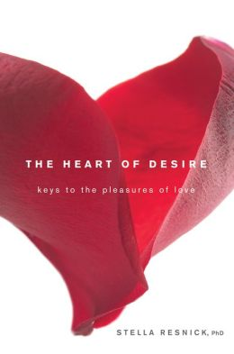 Heart of Desire: Keys to the Pleasures of Love