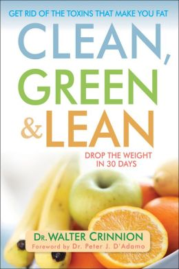 Clean, Green, and Lean: Get Rid of the Toxins That Make You Fat