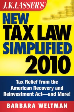 J.K. Lasser's New Tax Law Simplified 2010: Tax Relief from the American Recovery and Reinvestment Act, and More