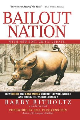 Bailout Nation: How Greed and Easy Money Corrupted Wall Street and Shook the World Economy, with New Post-Crisis Update