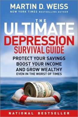 The Ultimate Depression Survival Guide: Protect Your Savings, Boost Your Income and Grow Wealthy Even in the Worst of Times