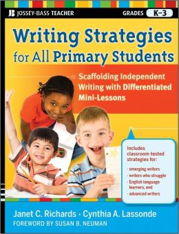 Writing Strategies for All Primary Students: Scaffolding Independent Writing with Differentiated Mini-Lessons, Grades K-3