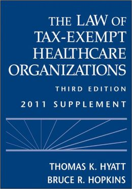 The Law of Tax-Exempt Healthcare Organizations: 2011 Supplement
