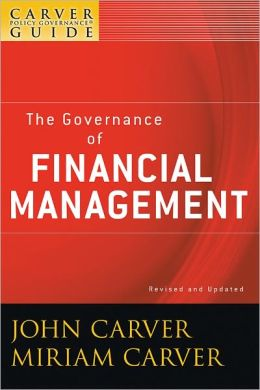 A Carver Policy Governance Guide, The Governance of Financial Management
