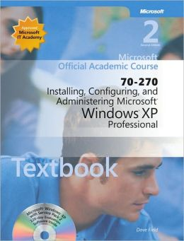 70-270 Microsoft Official Academic Course: Installing, Configuring, and Administering Microsoft Windows XP Professional, 2e Textbook Wiley Print
