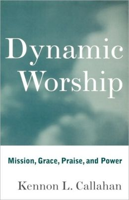 Dynamic Worship: Mission, Grace, Praise, and Power