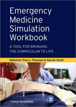 Emergency Medicine Simulation Workbook: A Tool for Bringing the Curriculum to Life
