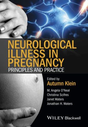 Neurological Illness in Pregnancy: Principles and Practice