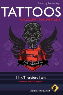 Tattoos - Philosophy for Everyone: I Ink, Therefore I Am