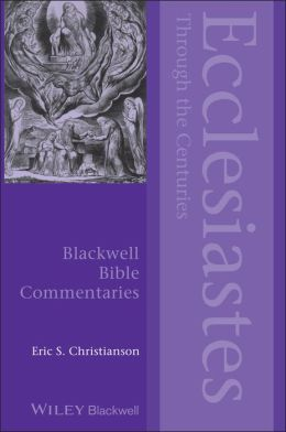 Ecclesiastes Through the Centuries Eric S. Christianson