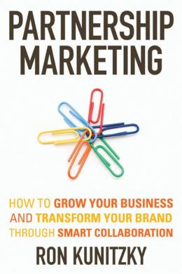 Partnership Marketing: How to Grow Your Business and Transform Your Brand Through Smart Collaboration