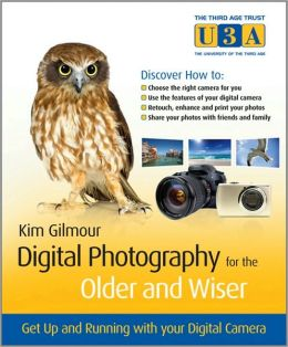 Digital Photography for the Older and Wiser: A Step-by-Step Guide