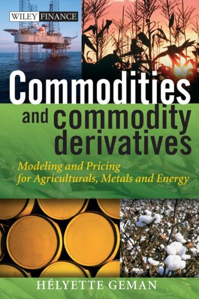 Commodities and Commodity Derivatives: Modeling and Pricing for Agriculturals, Metals and Energy