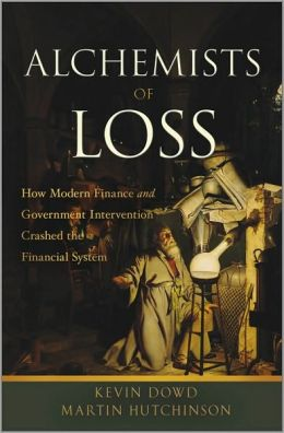 Alchemists of Loss: How Modern Finance and Government Intervention Crashed the Financial System