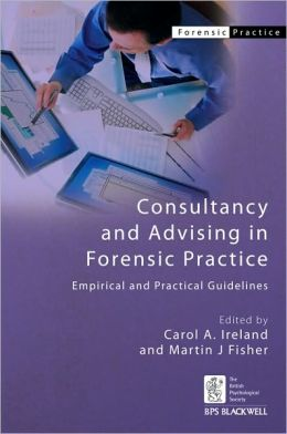 Consultancy and Advising in Forensic Practice: Empirical and Practical Guidelines