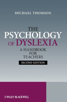The Psychology of Dyslexia: A Handbook for Teachers with Case Studies