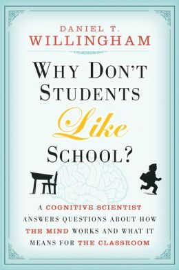 Why Don't Students Like School: A Cognitive Scientist Answers Questions About How the Mind Works and What It Means for the Classroom