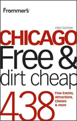Frommer's Chicago Free and Dirt Cheap