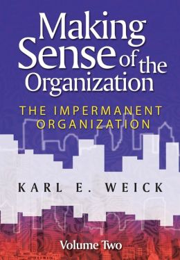 Making Sense of the Organization: The Impermanent Organization