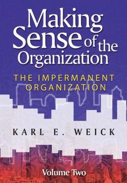 Making Sense of the Organization: The Impermanent Organization