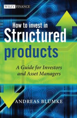 How to Invest in Structured Products : A Guide for Investors and Asset Managers
